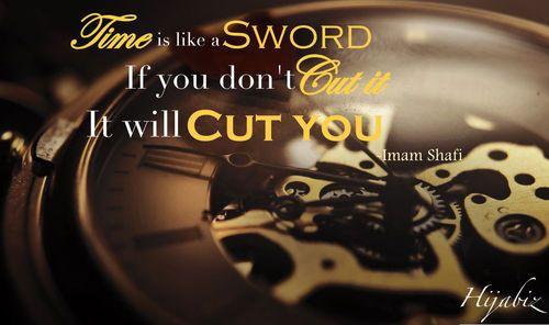 "hijabiz:    ""Time is like a sword, if you don't cut it, it will cut you.""  ― Imam Shafi"