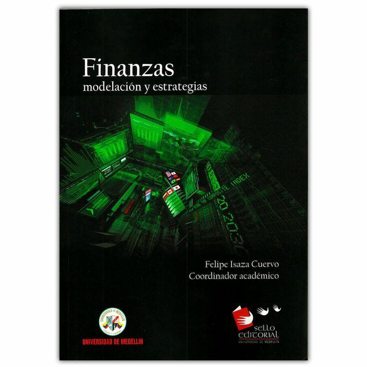 Finanzas, modelación y estrategias - Felipe Isaza Cuervo - Universidad de Medellín http://www.librosyeditores.com/tiendalemoine/3599-finanzas-modelacion-y-estrategias-9789588815282.html Editores y distribuidores