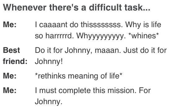 I do this sometimes, no joke! JOHNNYCAKE!