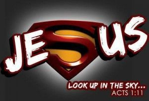 Jesus the real Superman ~  Acts 1:11