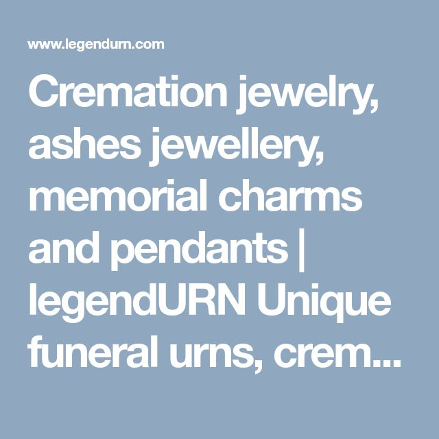 Cremation jewelry, ashes jewellery, memorial charms and pendants | legendURN Unique funeral urns, cremation ashes jewelry and pet urns for sale.