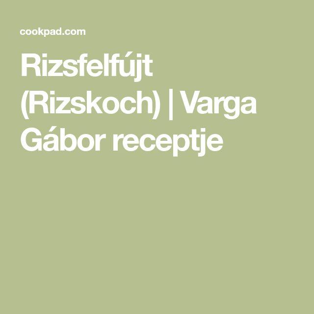 Rizsfelfújt (Rizskoch)   Varga Gábor receptje