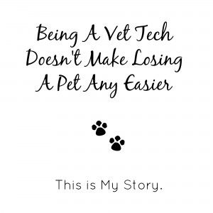 Being a Vet Tech doesn't make losing a pet any easier.