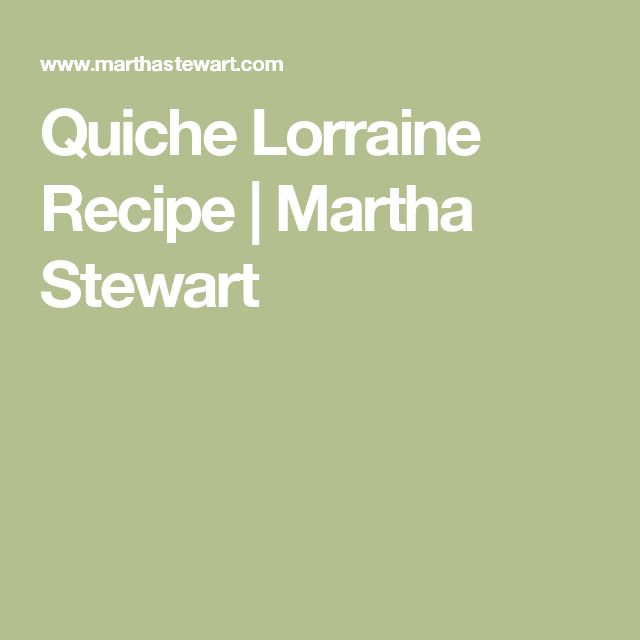 Quiche Lorraine Recipe | Martha Stewart