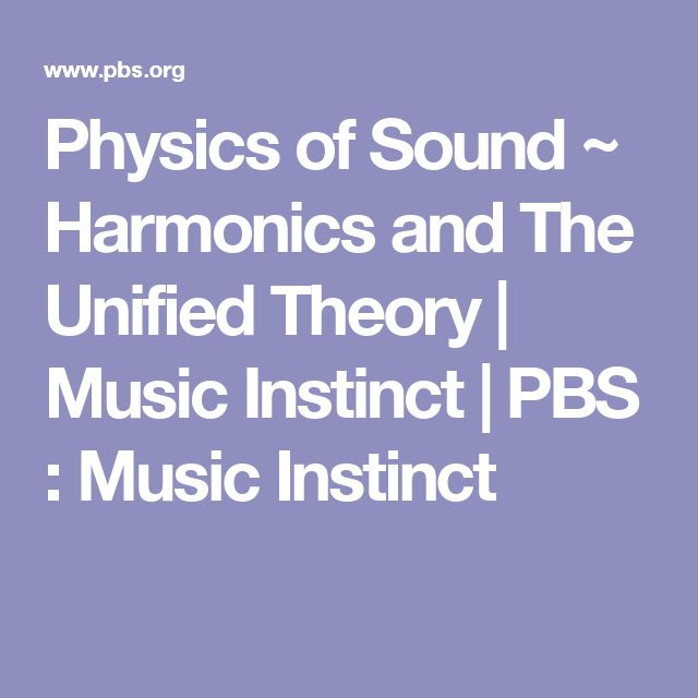 Physics of Sound ~ Harmonics and The Unified Theory | Music Instinct | PBS  : Music Instinct