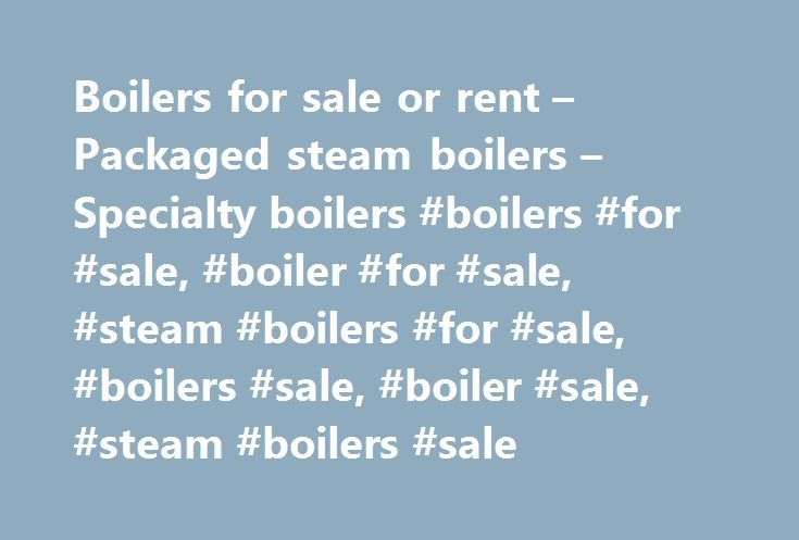 Boilers for sale or rent – Packaged steam boilers – Specialty boilers #boilers #for #sale, #boiler #for #sale, #steam #boilers #for #sale, #boilers #sale, #boiler #sale, #steam #boilers #sale http://alaska.remmont.com/boilers-for-sale-or-rent-packaged-steam-boilers-specialty-boilers-boilers-for-sale-boiler-for-sale-steam-boilers-for-sale-boilers-sale-boiler-sale-steam-boilers-sale/  # The Indeck Group of companies has the world's largest inventory of boilers available for immediate shipment…