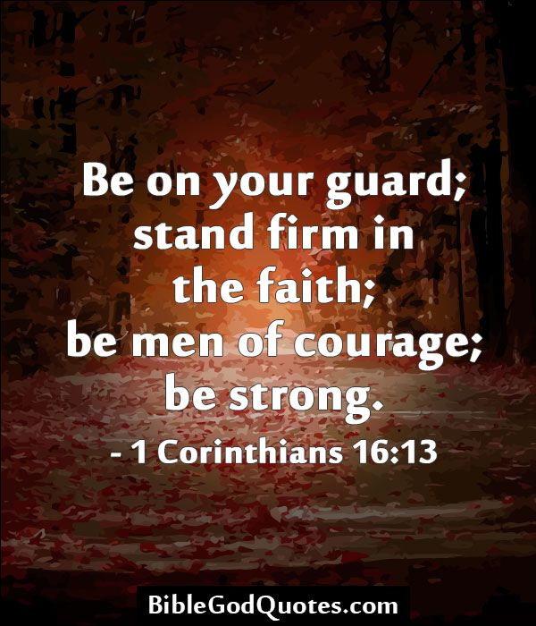 Best Quotes From Bible About Faith: Be On Your Guard; Stand Firm In The Faith; Be Men Of
