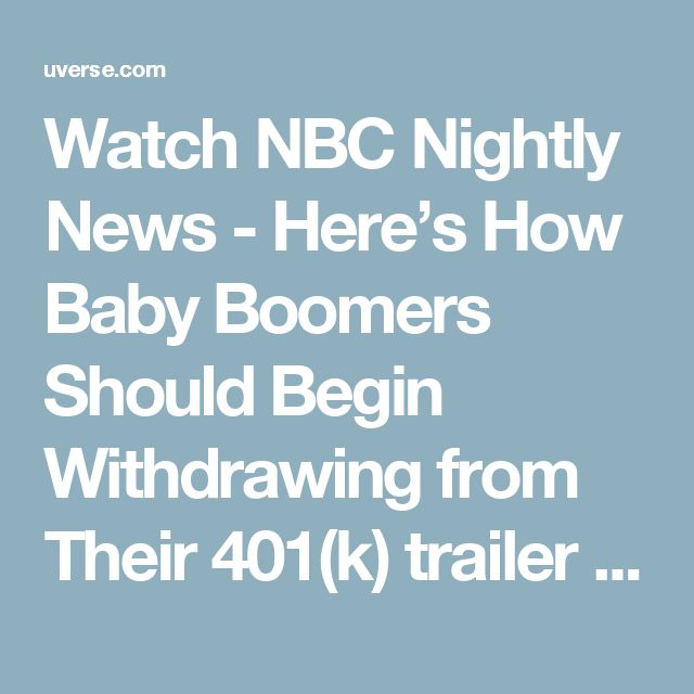 Watch NBC Nightly News - Here's How Baby Boomers Should Begin Withdrawing from Their 401(k) trailer |  AT&T U-verse