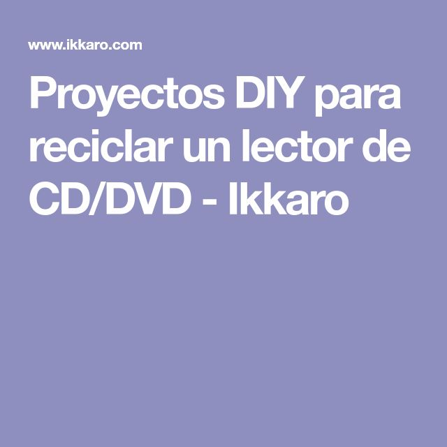 Proyectos DIY para reciclar un lector de CD/DVD - Ikkaro