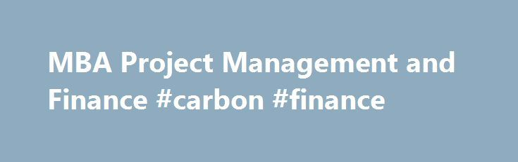 MBA Project Management and Finance #carbon #finance http://finance.remmont.com/mba-project-management-and-finance-carbon-finance/  #mba finance projects # Program Name. MBA Project Management and Finance | Campus. Huye and Gikondo | Attendance mode. Part Time | Duration. 1 year School. Business | Department. Management TYPICAL OFFER FOR SEPTEMBER 2014 | All prices quoted are for the academic year 2014/15 only. Click to view fee structure. Subject Specific Requirements Bachelors […]