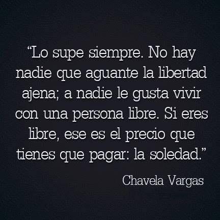 """Chavela Vargas – """"Lo supe siempre. No hay nadie que aguante la libertad ajena; a nadie le gusta vivir con una persona libre. Si eres libre, ese es el precio que tienes que pagar: la soledad."""""""