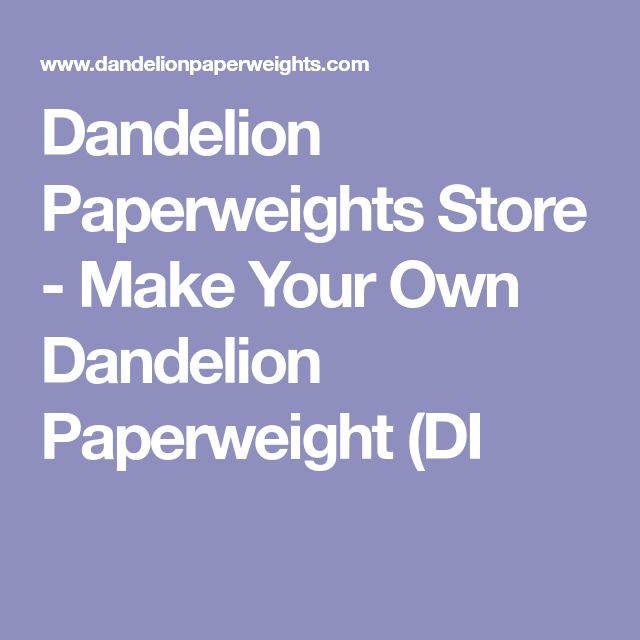 Dandelion Paperweights Store - Make Your Own Dandelion Paperweight (DI