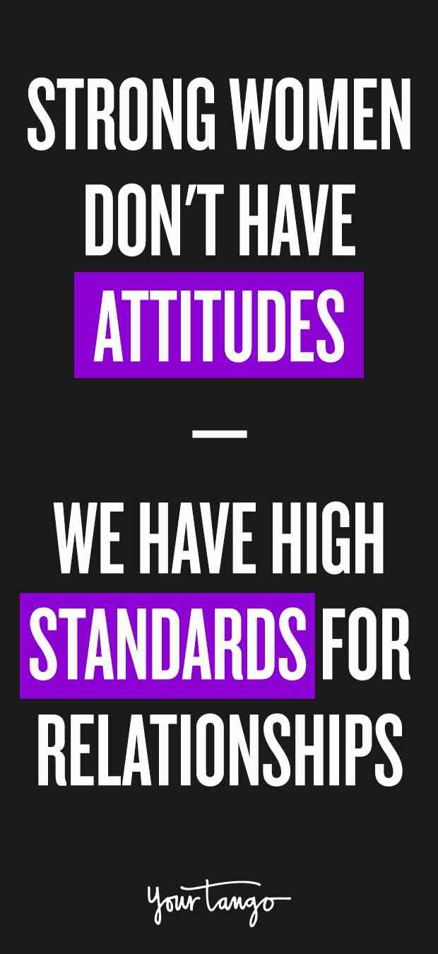 c321dd37f26 Strong Women Don t Have  Attitudes  — We Have Standards