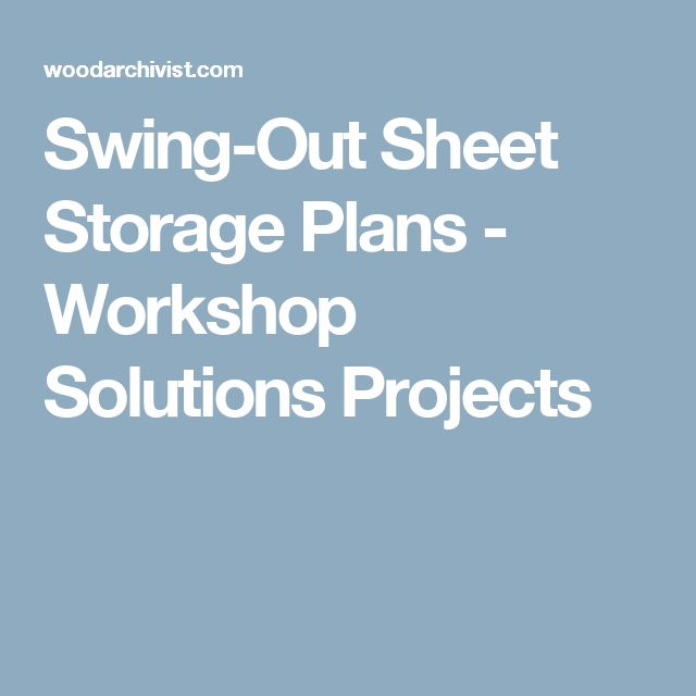 Swing-Out Sheet Storage Plans - Workshop Solutions Projects