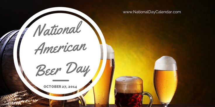 NATIONAL AMERICAN BEER DAY Beer drinkers across the nation celebrate each October 27 as it is National American Beer Day. There are more than 2,100 breweries that manufacture beer in the United Sta...