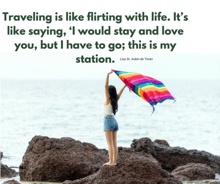 Traveling is like flirting with life. Agree?