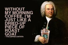 "Johann Sebastian Bach wrote a short opera about coffee obsession. The famed Baroque composer and pianist, was also a notable coffee fiend. Though he's not well regarded for his humor, he turned an amusing poem by his frequent collaborator, Picander, into The Coffee Cantata in 1732. The cantata mocked public outcry about the rise of the Vienna coffeehouse scene. At the time, coffee was regarded as a dangerous societal ""vice."" Me too Bach.  Me too."