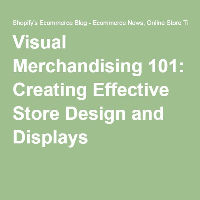 Visual Merchandising 101: Creating Effective Store Design and Displays