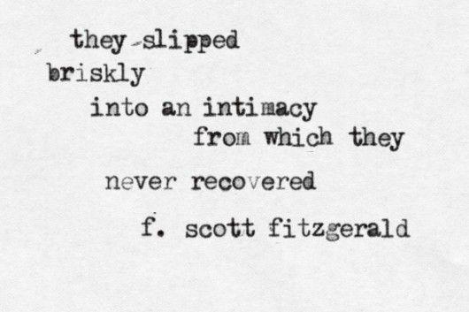 Slip Briskly, Intimacy, Inspiration, L'Wren Scott, Quotes, Beautiful, F Scott Fitzgerald, Things, Recover