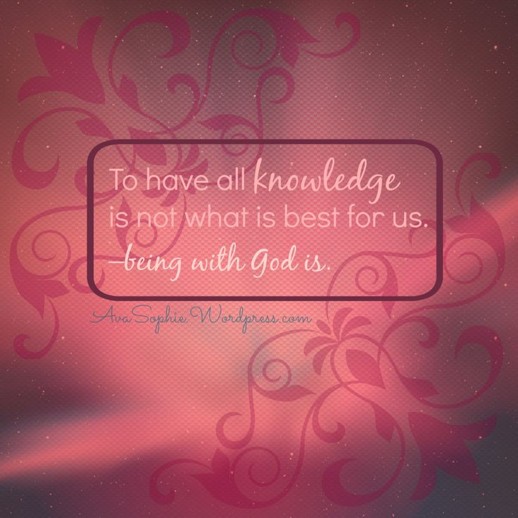 Knowledge is not everything. God is!