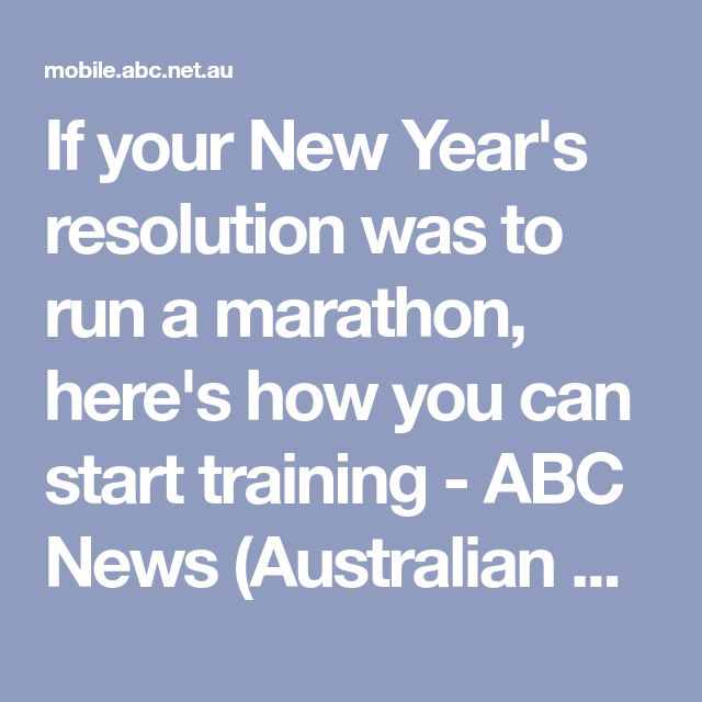 If your New Year's resolution was to run a marathon, here