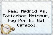 http://tecnoautos.com/wp-content/uploads/imagenes/tendencias/thumbs/real-madrid-vs-tottenham-hotspur-hoy-por-el-gol-caracol.jpg Gol Caracol. Real Madrid vs. Tottenham Hotspur, hoy por el Gol Caracol, Enlaces, Imágenes, Videos y Tweets - http://tecnoautos.com/actualidad/gol-caracol-real-madrid-vs-tottenham-hotspur-hoy-por-el-gol-caracol/