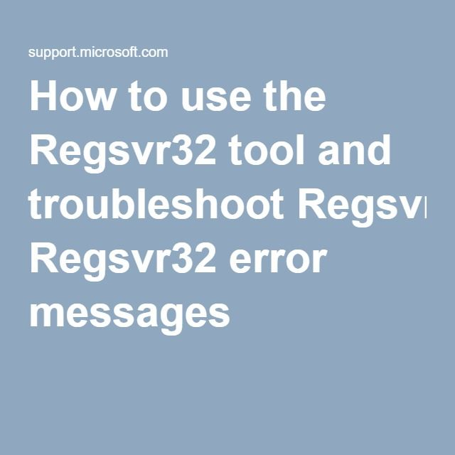 How to use the Regsvr32 tool and troubleshoot Regsvr32 error messages