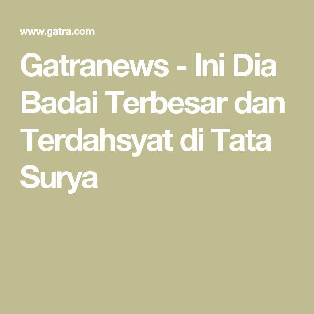 Gatranews - Ini Dia Badai Terbesar dan Terdahsyat  di Tata Surya