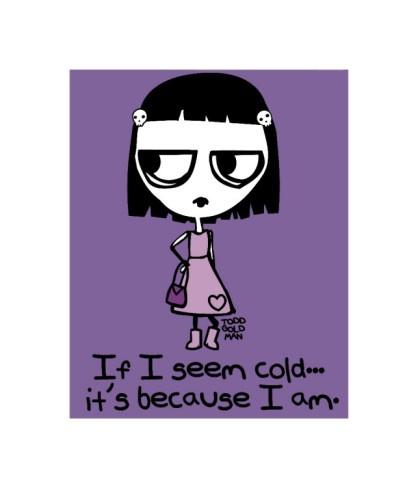 ~ Seem Cold I Am ~ By: Todd Goldman ~