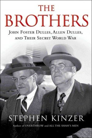 John Foster Dulles and Allen Dulles were the forefathers of using covert operations to upset foreign governments — with the aim of overthrow...