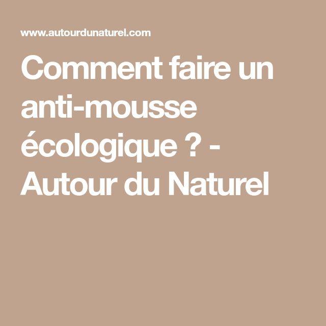 Comment faire un anti-mousse écologique ? - Autour du Naturel