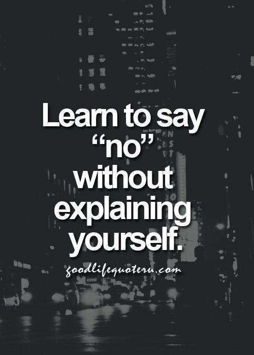 Learn to say NO!!