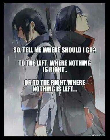 So, tell me, where should I go? To the left, where nothing is right... or to the right, where ...