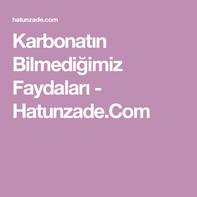 Karbonatın Bilmediğimiz Faydaları - Hatunzade.Com
