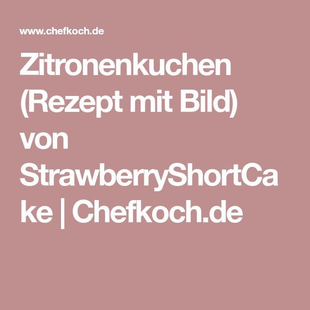 Zitronenkuchen (Rezept mit Bild) von StrawberryShortCake | Chefkoch.de