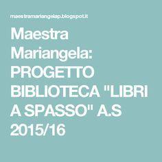 "Maestra Mariangela: PROGETTO BIBLIOTECA ""LIBRI A SPASSO"" A.S 2015/16"