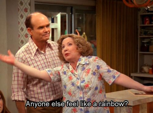 Kitttty, <3: That70Sshow, 70 S, That 70S Show, Quote, Rainbows, Movie, Funny Stuff, Kitty Forman, Happy Pills
