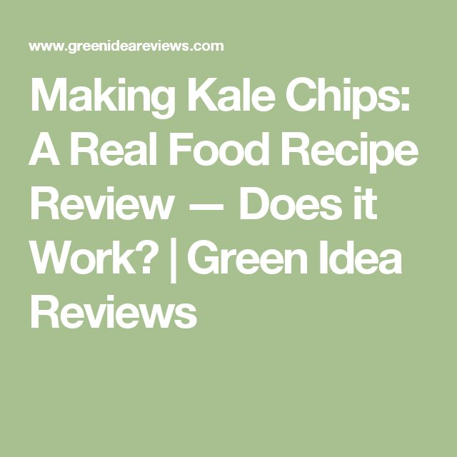 Making Kale Chips: A Real Food Recipe Review — Does it Work? | Green Idea Reviews