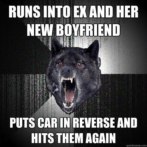 runs into ex and her new boyfriend puts car in reverse and h - Insanity Wolf