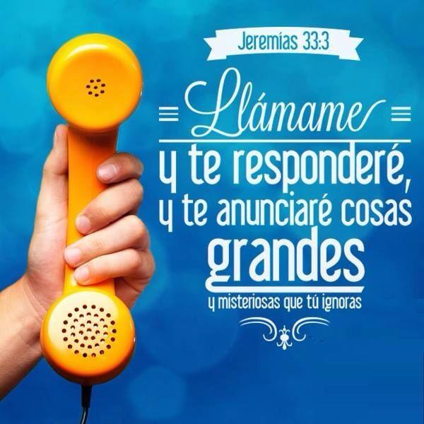 Llámame y te responderé, y te anunciaré cosas grandes y misteriosas que tú ignoras