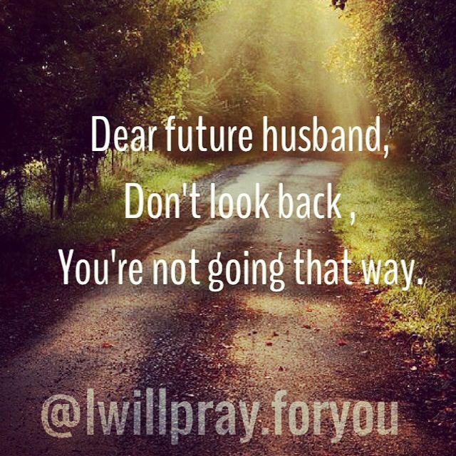 Dear Future Husband Islamic Quotes: Dear Future Husband, Don't Look Back. You're Not Going