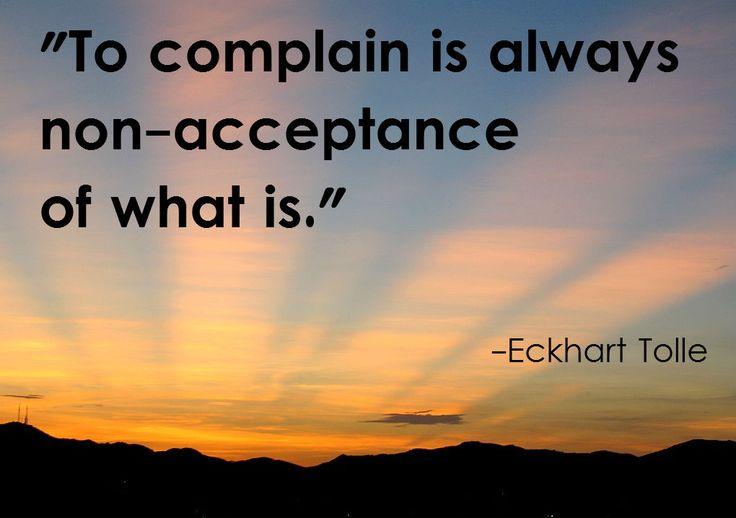 Eckhart Tolle Quote: Quotes Mindfulcr, Spiritual Quotes, Eckhart Tolle, Complaining, Note To Self, Spiritual Growth, Inspiration Wisdom, Non Accepted, Toll Quotes