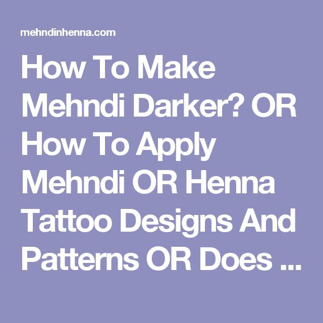 How To Make Mehndi Darker? OR How To Apply Mehndi OR Henna Tattoo Designs And Patterns OR Does Henna Darken? | Mehndi 'n' Henna - Tattoo designs and patterns