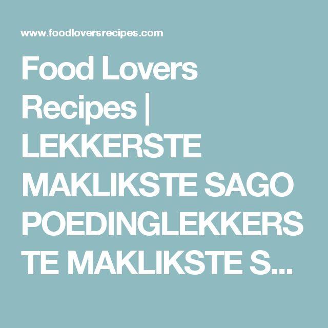 Food Lovers Recipes | LEKKERSTE MAKLIKSTE SAGO POEDINGLEKKERSTE MAKLIKSTE SAGO POEDING - Food Lovers Recipes