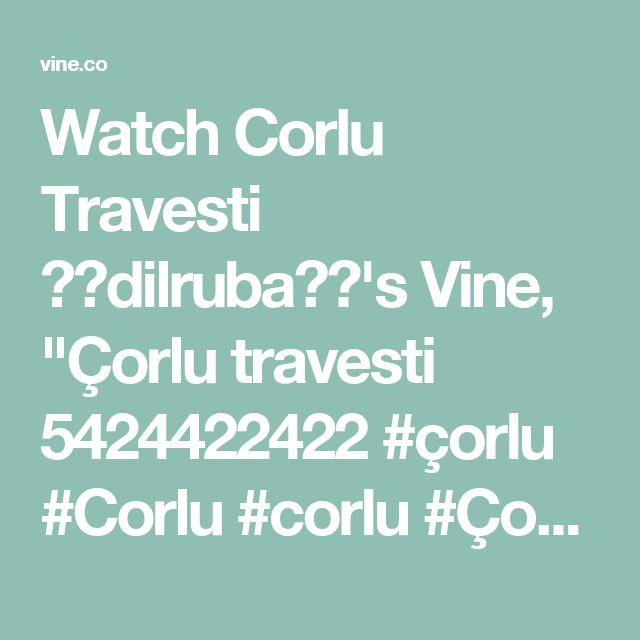 """Watch Corlu Travesti ❤️dilruba❤️'s Vine, """"Çorlu travesti 5424422422 #çorlu #Corlu #corlu #Çorlu silivri travesti #silivri tekirdağ travesti #tekirdag çerkezköy travesti #cerkezköy"""""""