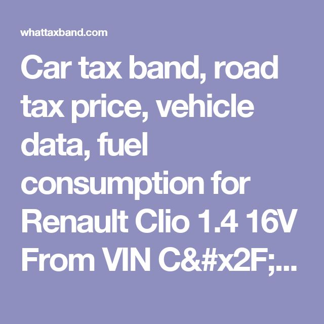 Car tax band, road tax price, vehicle data, fuel consumption for Renault Clio 1.4 16V From VIN C/BB0L0F