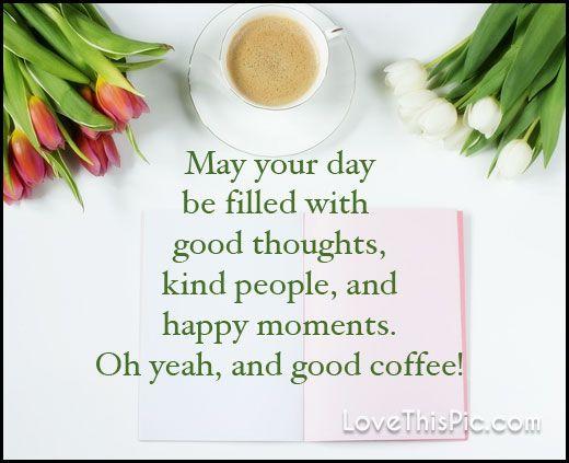 May your day  morning good morning morning quotes good morning quotes morning humor morning quote funny good morning quotes good morning quote coffee good morning quotes