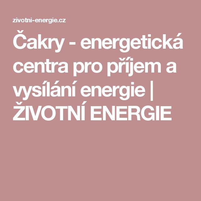 Čakry - energetická centra pro příjem a vysílání energie | ŽIVOTNÍ ENERGIE