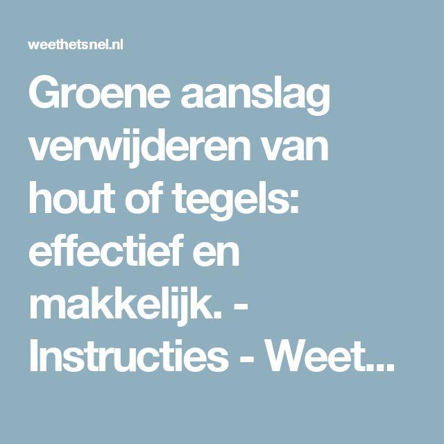 Groene aanslag verwijderen van hout of tegels: effectief en makkelijk. - Instructies - Weethetsnel.nl