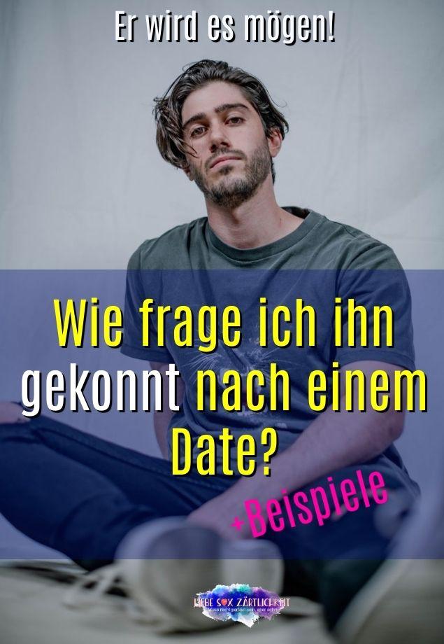 Wie kann ich Ihn nach einem Date fragen ohne dass er es